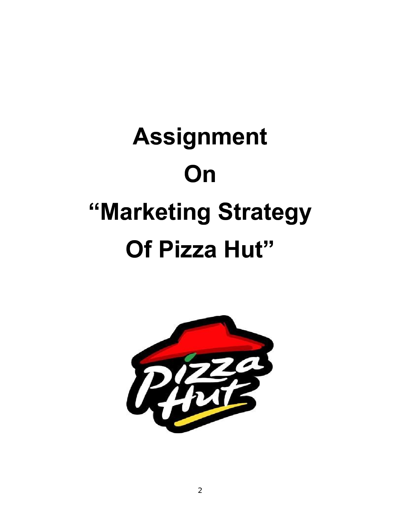 marketing strategy by pizza hut essay Pizza hut is the world's largest pizza chain with over 12,500 restaurants across 91 countries in india, pizza hut has 137 restaurants across 36 cities, including delhi, mumbai, bangalore, chennai, kolkata, hyderabad, pune, and chandigarh amongst others.