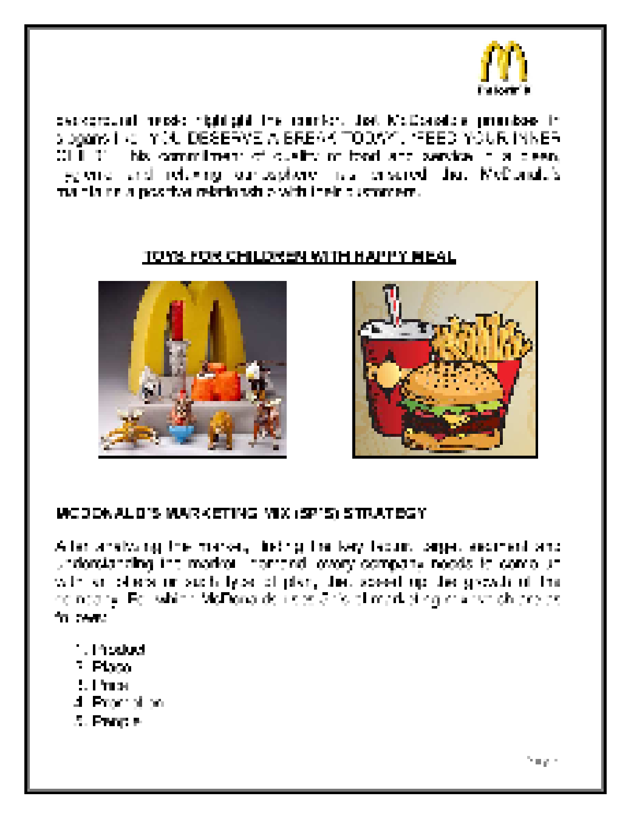 mcdonalds marketing activities The company is also improving its technology: self-service kiosks, mobile ordering and payments, and digital marketing are all in the works, the company has said.